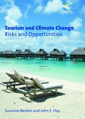 Tourism and Climate Change - Risks and Opportunities (Electronic book text): Susanne Becken, John E. Hay