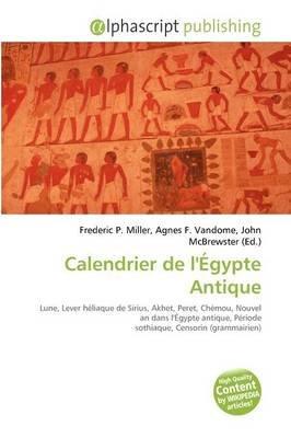 Calendrier de L'?Gypte Antique (French, Paperback): Frederic P. Miller, Agnes F. Vandome, John McBrewster