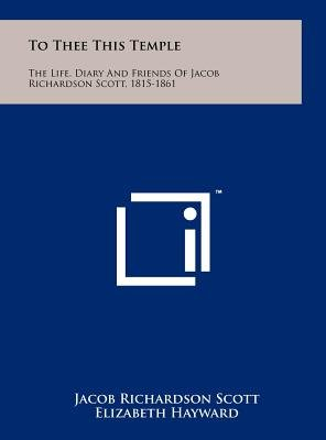 To Thee This Temple - The Life, Diary and Friends of Jacob Richardson Scott, 1815-1861 (Hardcover): Jacob Richardson Scott,...