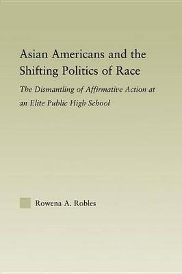 Asian Americans and the Shifting Politics of Race - The Dismantling of Affirmative Action at an Elite Public High School...