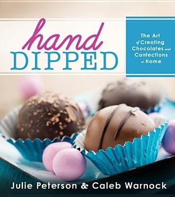 Hand-Dipped - The Art of Creating Chocolates and Confections at Home (Hardcover): Julie Peterson