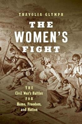 The Women's Fight - The Civil War's Battles for Home, Freedom, and Nation (Hardcover): Thavolia Glymph