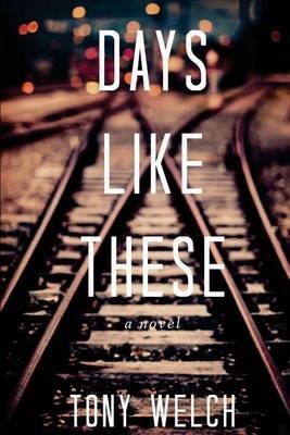 Days Like These (Paperback): Anthony Welch