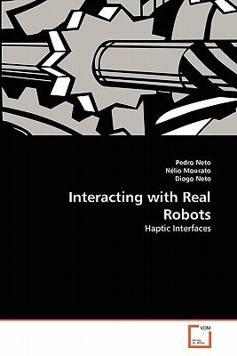 Interacting with Real Robots (Paperback): Pedro Neto