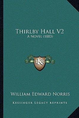Thirlby Hall V2 - A Novel (1883) (Paperback): William Edward Norris