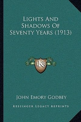 Lights and Shadows of Seventy Years (1913) (Paperback): John Emory Godbey
