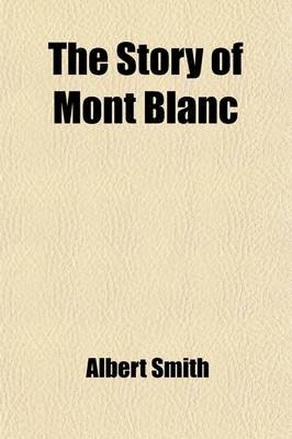 The Story of Mont Blanc (Paperback): Albert Smith