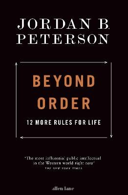 Beyond Order - 12 More Rules For Life (Paperback): Jordan B Peterson