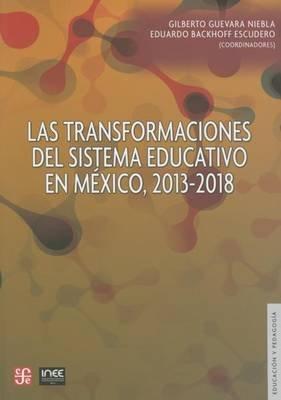 Las Transformaciones del Sistema Educativo En Mexico, 2013-2018 (Spanish, Paperback): Gilberto Guevara Niebla, Eduardo Backhoff