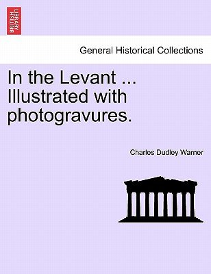 In the Levant, Vol. I (Paperback): Charles Dudley Warner