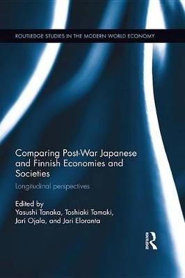 Comparing Post War Japanese and Finnish Economies and Societies - Longitudinal perspectives (Electronic book text): Yasushi...