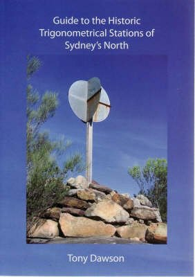 Guide to the Historic Trigonometrical Stations of Sydney's North (Paperback): Tony Dawson