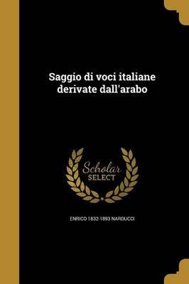 Saggio Di Voci Italiane Derivate Dall'arabo (Italian, Paperback): Enrico 1832-1893 Narducci