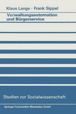 Verwaltungsautomation Und Burgerservice - Ansatze Zur Aufhebung Eines Widerspruchs (German, Paperback, 1986 ed.): Klaus Lange