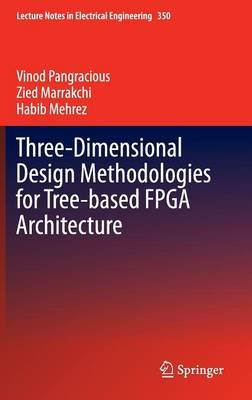 Three-Dimensional Design Methodologies for Tree-based FPGA Architecture (Hardcover, 2015 ed.): Vinod Pangracious, Zied...