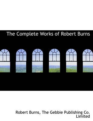 The Complete Works of Robert Burns (Paperback): Robert Burns