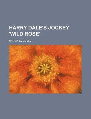 Harry Dale's Jockey 'Wild Rose'. (Paperback): Nathaniel Gould