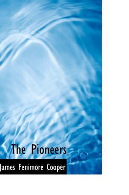 The Pioneers (Hardcover): James Fenimore Cooper