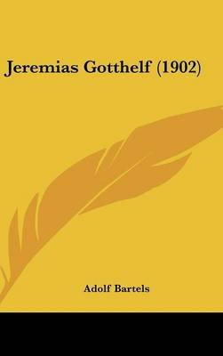 Jeremias Gotthelf (1902) (English, German, Hardcover): Adolf Bartels