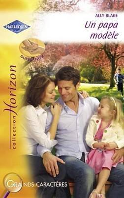 Un Papa Modele (Harlequin Horizon) (French, Electronic book text): Ally Blake