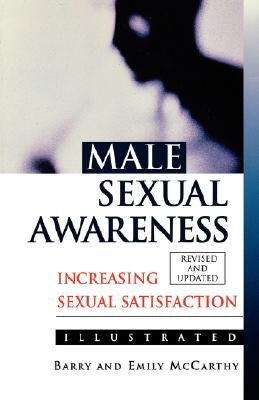 Male Sexual Awareness - Increasing Sexual Satisfaction (Paperback, REV): Barry McCarthy, Emily J McCarthy
