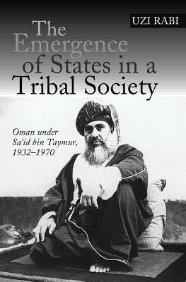 Emergence of States in a Tribal Society - Oman Under Said bin Taymur, 1932-1970 (Paperback): Uzi Rabi