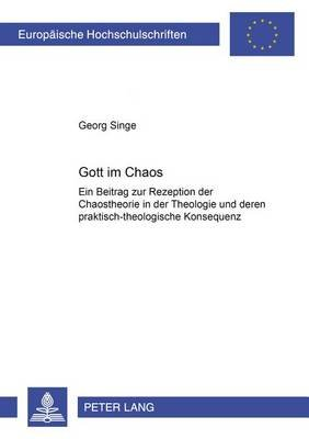 Gott Im Chaos - Ein Beitrag Zur Rezeption Der Chaostheorie in Der Theologie Und Deren Praktisch-Theologische Konsequenz...