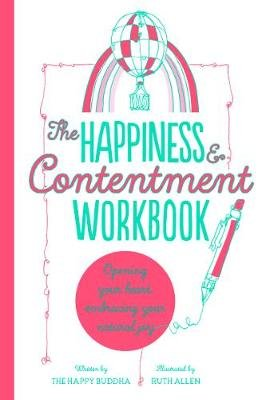 The Happiness & Contentment Workbook - Opening your heart, embracing your natural joy (Paperback): The Happy Buddha