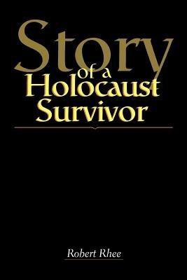 Story of a Holocaust Survivor (Electronic book text): Robert W Rhee