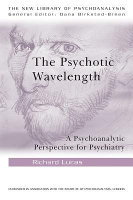 The Psychotic Wavelength - A Psychoanalytic Perspective for Psychiatry (Electronic book text): Richard Lucas