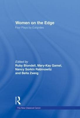 Women on the Edge - Four Plays by Euripides (Hardcover): Ruby Blondell, Mary-Kay Gamel, Nancy Sorkin Rabinowitz, Bella Vivante