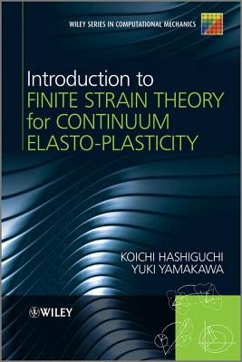Introduction to Finite Strain Theory for Continuum Elasto-Plasticity (Electronic book text, 1st edition): Koichi Hashiguchi,...