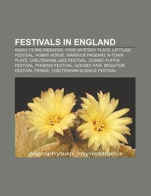 Festivals in England - Radio 1's Big Weekend, York Mystery Plays, Latitude Festival, Hobby Horse, Warwick Pageant, N-Town...