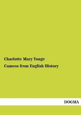Cameos from English History (Paperback): Charlotte Mary Yonge