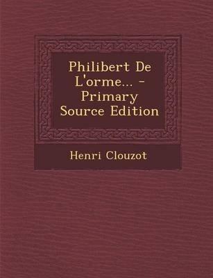 Philibert de L'Orme... (English, French, Paperback): Henri Clouzot