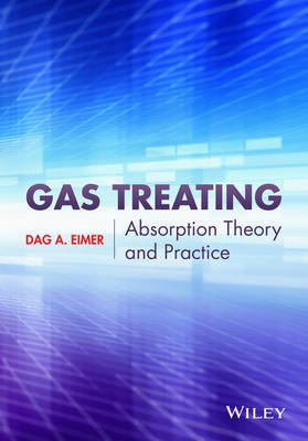 Gas Treating - Absorption Theory and Practice (Hardcover): Dag Eimer