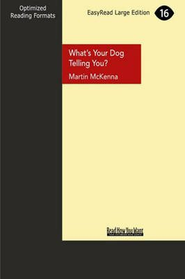 What'S Your Dog Telling You? (Large print, Paperback, [Large Print]): Martin McKenna