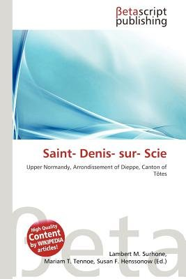 Saint- Denis- Sur- Scie (Paperback): Lambert M. Surhone, Mariam T. Tennoe, Susan F. Henssonow