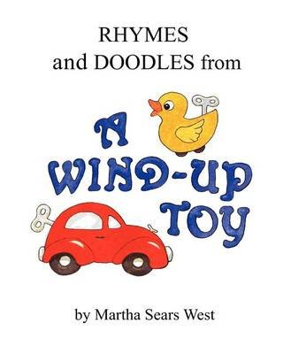 Rhymes and Doodles from a Wind-Up Toy (Paperback): Martha Sears West