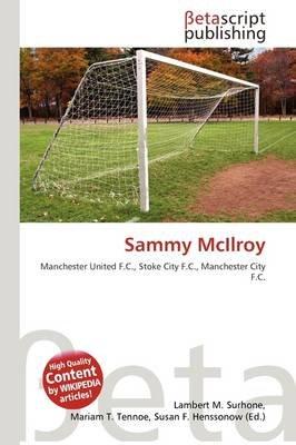 Sammy McIlroy (Paperback): Lambert M. Surhone, Mariam T. Tennoe, Susan F. Henssonow