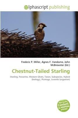 Chestnut-Tailed Starling (Paperback): Frederic P. Miller, Agnes F. Vandome, John McBrewster