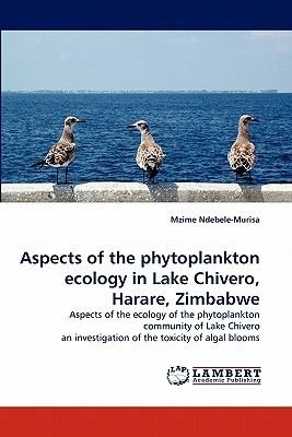 Aspects of the Phytoplankton Ecology in Lake Chivero, Harare, Zimbabwe (Paperback): Mzime Ndebele-Murisa