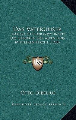 Das Vaterunser - Umrisse Zu Einer Geschichte Des Gebets in Der Alten Und Mittleren Kirche (1908) (English, German, Hardcover):...