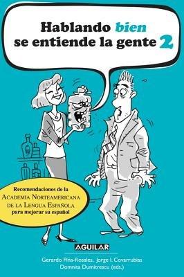 Hablando Bien Se Entiende la Gente 2 (English, Spanish, Paperback): Gerardo Pina Rosales, Jorge I. Covarrubias, Domni ta...