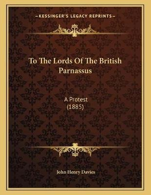 To the Lords of the British Parnassus - A Protest (1885) (Paperback): John Henry Davies