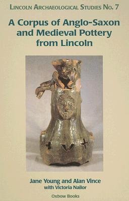 A Corpus of Anglo-Saxon and Medieval Pottery from Lincoln (Hardcover): Jane Young, Alan G. Vince, Victoria Naylor
