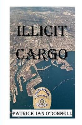 Illicit Cargo (Paperback): Patrick Ian O'Donnell