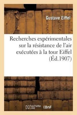 Recherches Experimentales Sur La Resistance de L'Air Executees a la Tour Eiffel (French, Paperback): Gustave Eiffel