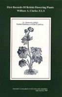 First Records of British Flowering Plants (Paperback, 2nd Revised edition): William A. Clarke