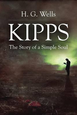 Kipps - The Story of a Simple Soul (Paperback): H. G. Wells